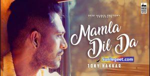 Mamla Dil Da - Tony Kakkar